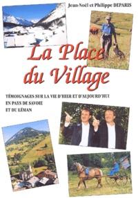 Philippe Deparis et Jean-Noël Deparis - La Place du Village - Tome 2, Témoignages sur la vie d'hier et d'aujourd'hui en Pays de Savoie et du Léman.