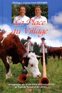 Philippe Deparis et Jean-Noël Deparis - La Place du Village - Tome 7, Témoignages sur la vie d'hier et d'aujourd'hui en Pays de Savoie et du Léman.
