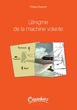 Philippe Depondt - L'énigme de la machine volante.