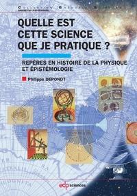 Philippe Depondt - Quelle est cette science que je pratique ? - Repères en histoire de la physique et épistémologie.