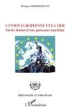 Philippe Deprédurand - L'Union Européenne et la mer ou les limbes d'une puissance maritime.
