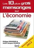 Philippe Derudder et André-Jacques Holbecq - Les 10 plus gros mensonges sur l'économie.