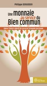 Philippe Derudder - Une monnaie au service du bien commun - Libérer l'intérêt collectif du carcan de l'économie marchande.