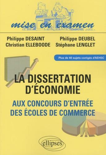 Philippe Desaint et Philippe Deubel - Dissertations d'économie aux concours d'entrée des écoles de commerce.