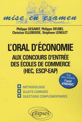 Philippe Desaint et Philippe Deubel - L'oral d'économie aux concours d'entrée des écoles de commerce.