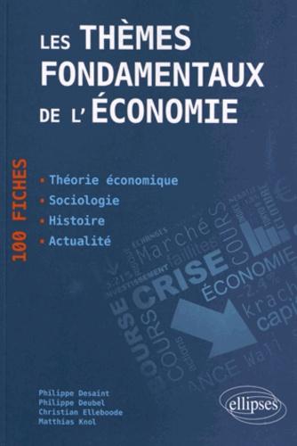Philippe Desaint et Philippe Deubel - Les thèmes fondamentaux de l'économie - 100 fiches de synthèse.