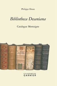 Philippe Desan - Bibliotheca Desaniana - Catalogue Montaigne.