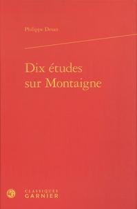 Philippe Desan - Dix études sur Montaigne.