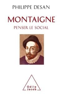 Montaigne : penser le social - Philippe Desan |