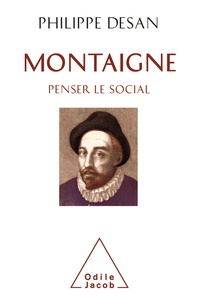Philippe Desan - Montaigne : penser le social.