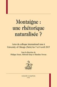 Philippe Desan et Déborah Knop - Montaigne, une réthorique naturalisée ? - Actes du colloque international tenu à l' University of Chicago (Paris) les 7 et 8 avril 2017.