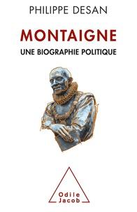 Philippe Desan - Montaigne - Une biographie politique.