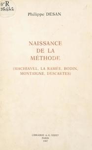 Philippe Desan - Naissance de la méthode - Machiavel, La Ramée, Bodin, Montaigne, Descartes.