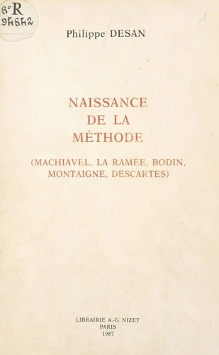 Naissance de la méthode. Machiavel, La Ramée, Bodin, Montaigne, Descartes