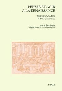 Philippe Desan et Véronique Ferrer - Penser et agir à la Renaissance.