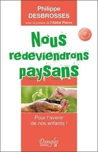 Philippe Desbrosses - Nous redeviendrons paysans.