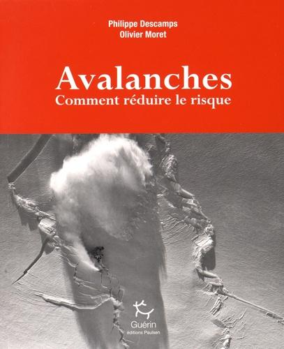 Philippe Descamps et Olivier Moret - Avalanches - Comment réduire le risque.