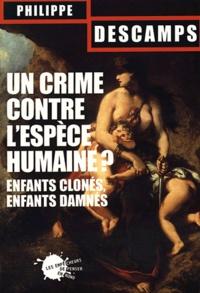 Philippe Descamps - Un crime contre l'espèce humaine ? - Enfants clonés, enfants damnés.