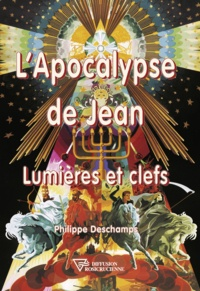 Philippe Deschamps - L'Apocalypse de Jean - Lumières et clefs.