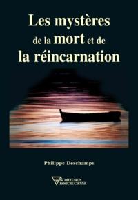 Philippe Deschamps - Les mystères de la mort et de la réincarnation.