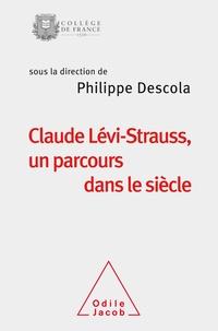 Philippe Descola - Claude Lévi-Strauss, un parcours dans le siècle.