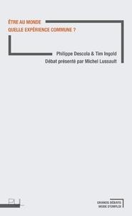 Philippe Descola et Tim Ingold - Etre au monde - Quelle expérience commune ?.