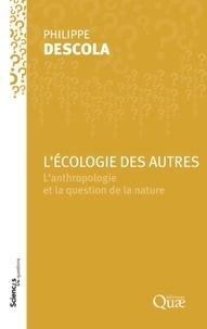Philippe Descola - L'écologie des autres - L'anthropologie et la question de la nature.