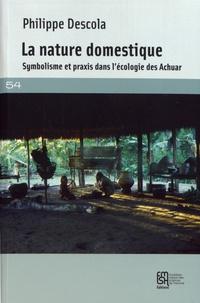 Philippe Descola - La nature domestique - Symbolisme et praxis dans l'écologie des Achuar.