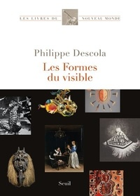 Philippe Descola - Les formes du visible - Une anthropologie de la figuration.