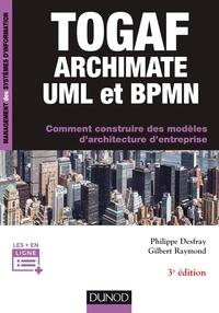 Philippe Desfray et Gilbert Raymond - TOGAF, ArchiMate, UML et BPMN - Comment construire des modèles d'architecture d'entreprise.