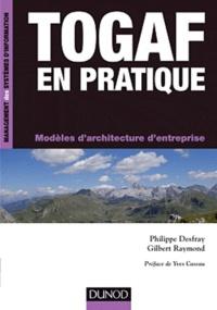 Philippe Desfray et Gilbert Raymond - TOGAF en pratique - Modèles d'architecture d'entreprise.
