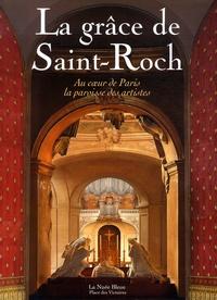 Philippe Desgens et Alexandre Gady - La grâce de Saint-Roch - Au coeur de Paris, la paroisse des artistes.