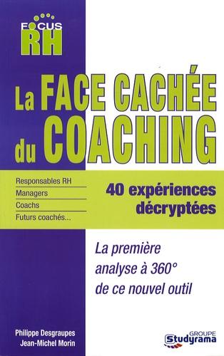 Philippe Desgraupes et Jean-Michel Morin - La face cachée du coaching - 360° sur un nouvel outil.