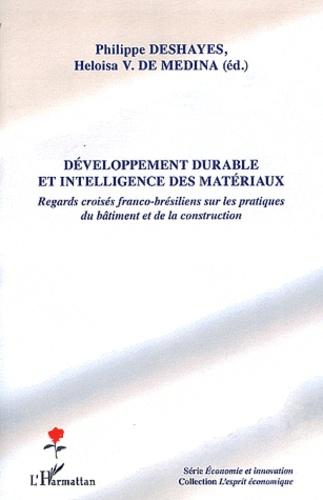 Philippe Deshayes et Heloisa V. de Medina - Développement durable et intelligence des matériaux - Regards croisées franco-brésiliens sur les pratiques du bâtiment et de la construction.
