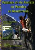 Philippe Deslandes et James Merel - Falaises et via Ferrata en Vanoise et Beaufortain - Ecoles et falaises d'escalade, 50 sites, 9 via ferrata, 2 via cordata.