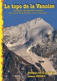 Philippe Deslandes et James Merel - Le topo de la Vanoise - Les hautes vallées de Tarentaise.