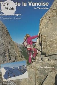 Philippe Deslandes et James Merel - Les hautes vallées de Tarentaise - Les nouveautés, écoles d'escalade, voies rocheuses, les classiques haute montagne : 27 courses neige et mixte, 32 voies de rocher en montage, 8 falaises d'escalade, 500 longueurs de cordes.