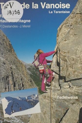 Les hautes vallées de Tarentaise. Les nouveautés, écoles d'escalade, voies rocheuses, les classiques haute montagne : 27 courses neige et mixte, 32 voies de rocher en montage, 8 falaises d'escalade, 500 longueurs de cordes
