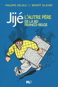 Philippe Deslisle et Benoît Glaude - Jijé, l'autre père de la bande dessinée franco-belge.