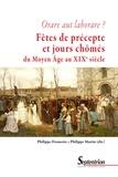 Philippe Desmette et Philippe Martin - Fêtes de précepte et jours chômés du Moyen Age au XIXe siècle - Orare aut laborare ?.