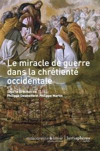 Philippe Desmette et Philippe Martin - Le miracle de guerre dans la chrétienté occidentale.