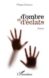 Philippe Dessauw - D'ombre et d'éclats - Poèmes.
