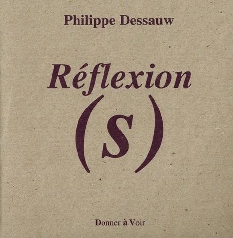 Philippe Dessauw - Réflexion(s).