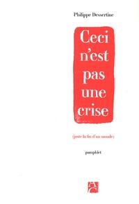 Philippe Dessertine - Ceci n'est pas une crise - (Juste la fin d'un monde).