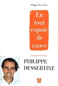 Philippe Dessertine - En tout espoir de cause (le monde de demain a déjà commencé).