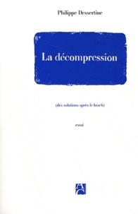 Philippe Dessertine - La décompression - (Des solutions après le krach).