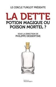 Philippe Dessertine - La dette - Potion magique ou poison mortel ?.