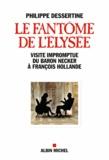 Philippe Dessertine - Le fantôme de l'Elysée - Visite impromptue du Baron Necker à François Hollande.