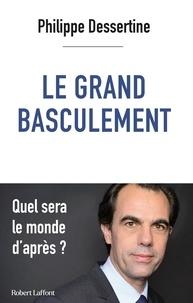 Philippe Dessertine - Le grand basculement.