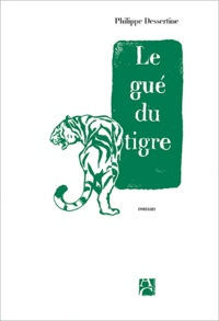Philippe Dessertine - Le gué du tigre.
